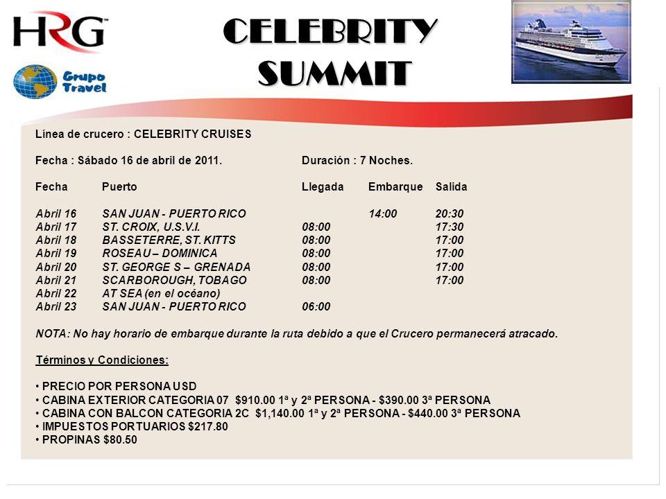 CELEBRITY SUMMIT Línea de crucero : CELEBRITY CRUISES Fecha : Sábado 16 de abril de 2011.Duración : 7 Noches.