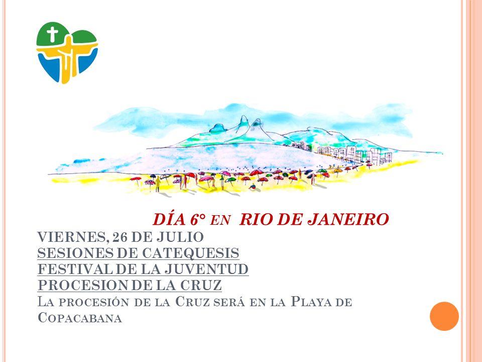 DÍA 7° EN RIO DE JANEIRO PEREGRINACION Y VIGILIA P EREGRINACIÓN Y VIGILIA.