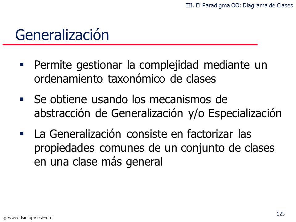 125 www.dsic.upv.es/~uml Generalización Permite gestionar la complejidad mediante un ordenamiento taxonómico de clases Se obtiene usando los mecanismo