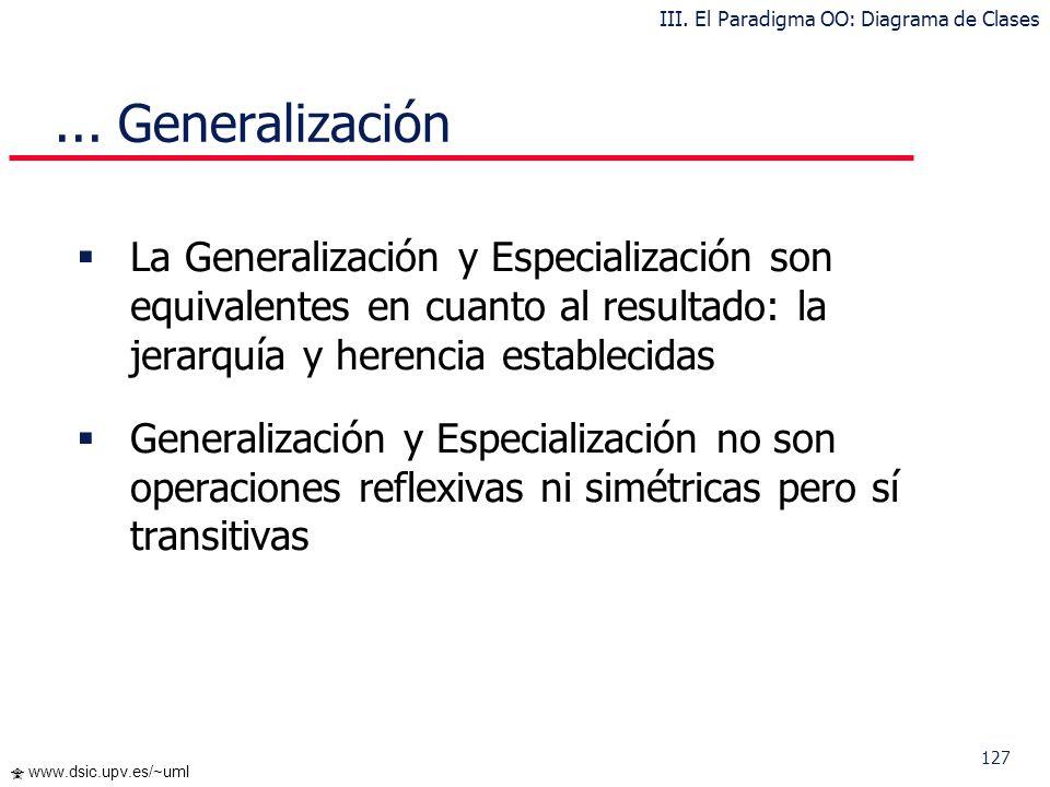 127 www.dsic.upv.es/~uml La Generalización y Especialización son equivalentes en cuanto al resultado: la jerarquía y herencia establecidas Generalizac