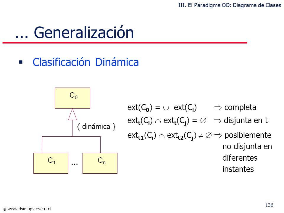 136 www.dsic.upv.es/~uml Clasificación Dinámica ext(C 0 ) = ext(C i ) completa ext t (C i ) ext t (C j ) = disjunta en t ext t1 (C i ) ext t2 (C j ) p