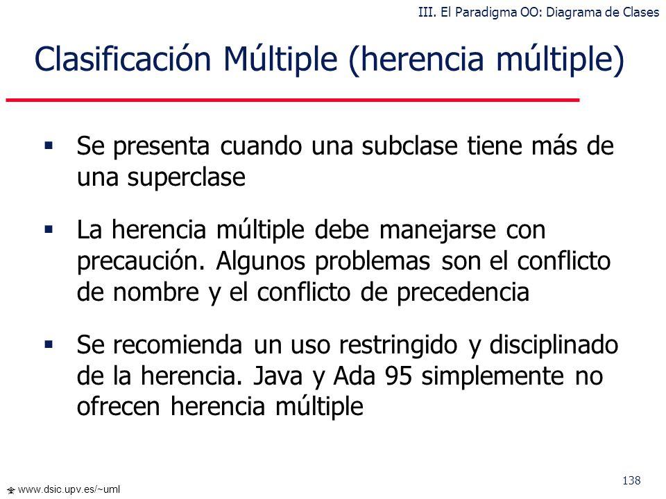 138 www.dsic.upv.es/~uml Clasificación Múltiple (herencia múltiple) Se presenta cuando una subclase tiene más de una superclase La herencia múltiple d