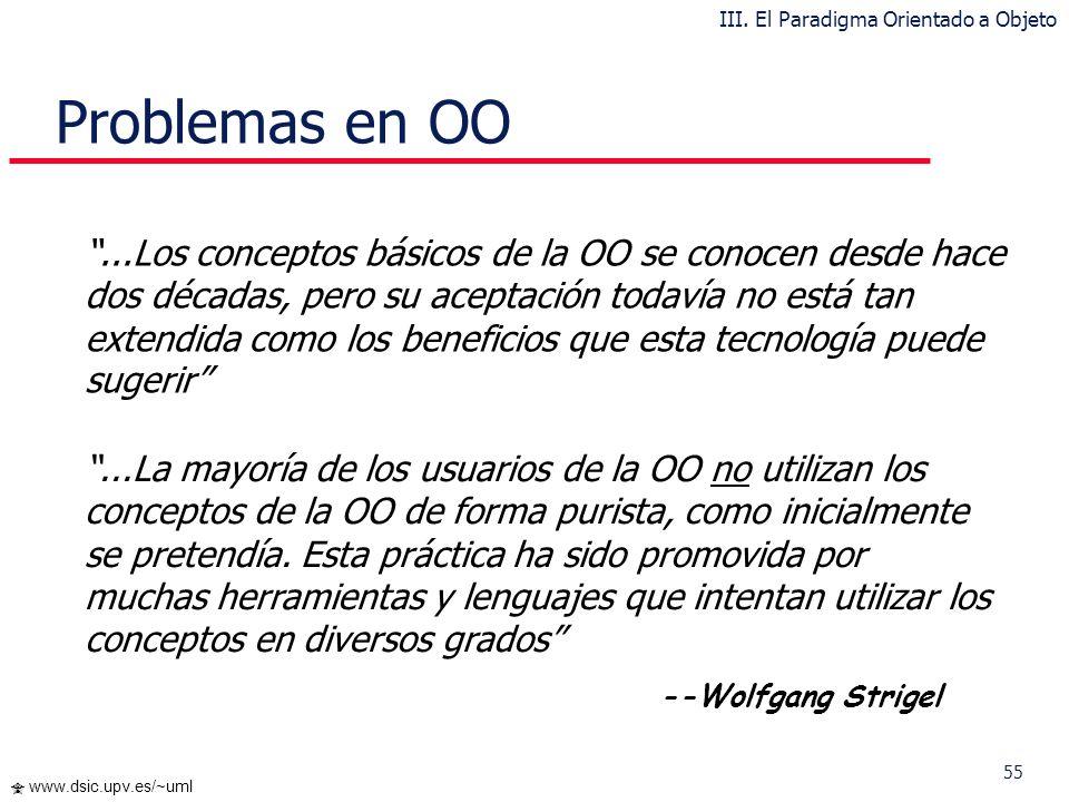 55 www.dsic.upv.es/~uml...Los conceptos básicos de la OO se conocen desde hace dos décadas, pero su aceptación todavía no está tan extendida como los
