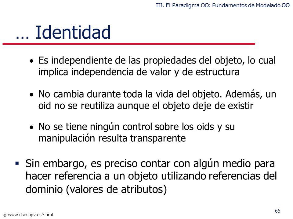 65 www.dsic.upv.es/~uml Es independiente de las propiedades del objeto, lo cual implica independencia de valor y de estructura No cambia durante toda
