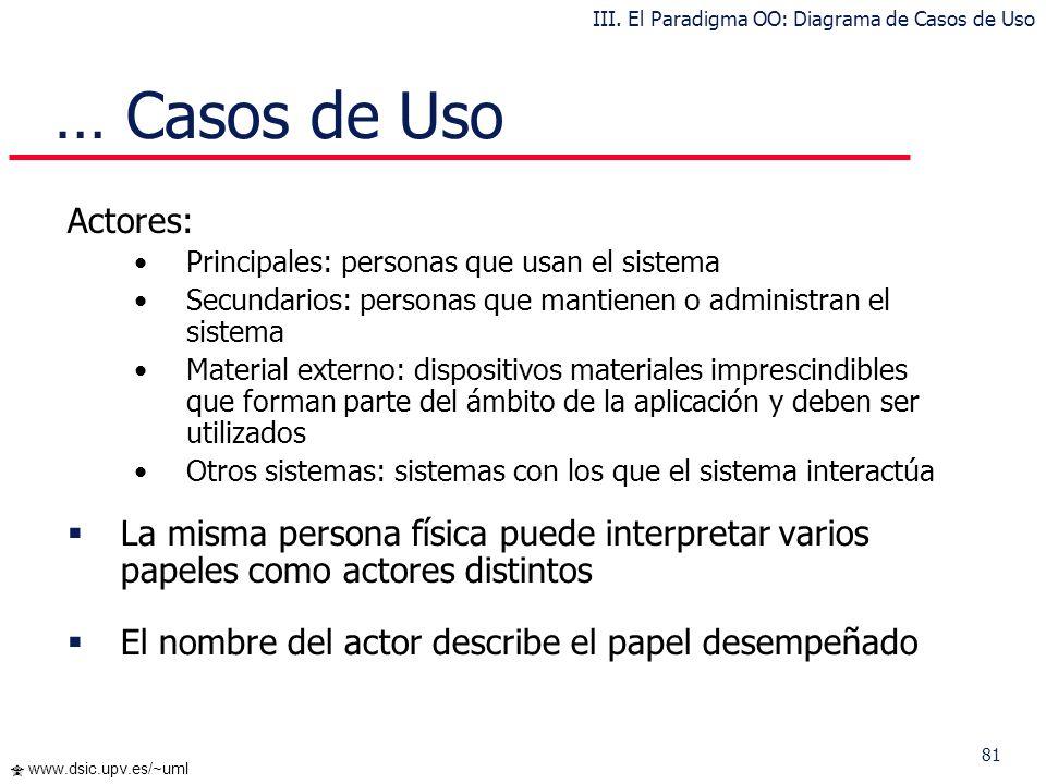 81 www.dsic.upv.es/~uml … Casos de Uso Actores: Principales: personas que usan el sistema Secundarios: personas que mantienen o administran el sistema