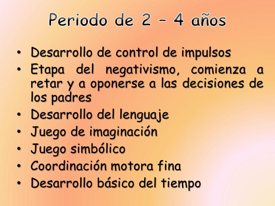 Desarrollo de control de impulsos Desarrollo de control de impulsos Etapa del negativismo, comienza a retar y a oponerse a las decisiones de los padre
