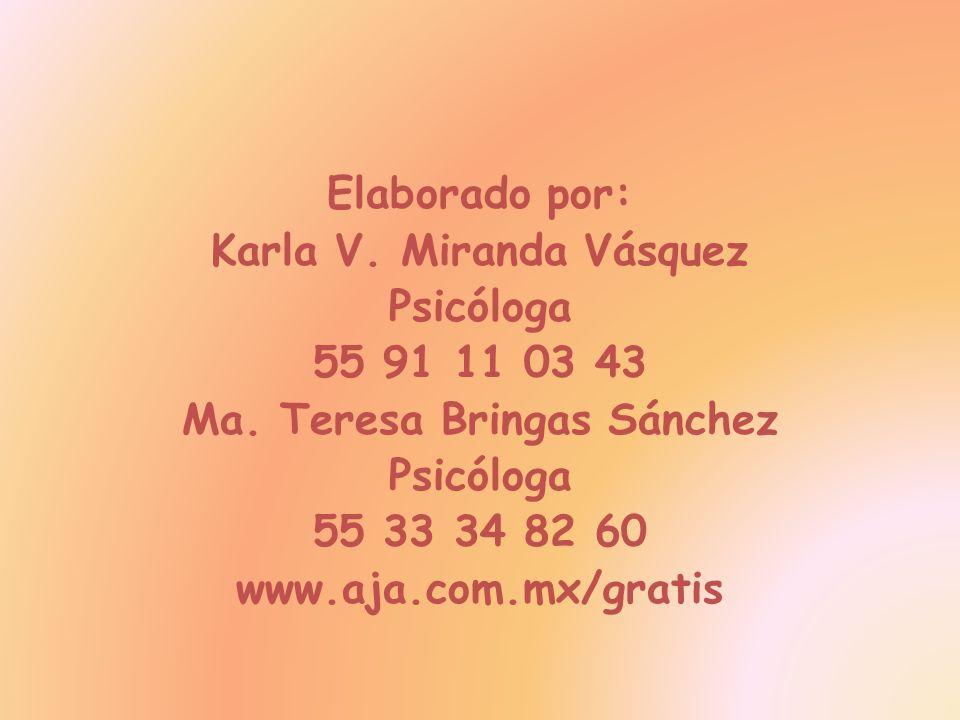 Elaborado por: Karla V. Miranda Vásquez Psicóloga 55 91 11 03 43 Ma. Teresa Bringas Sánchez Psicóloga 55 33 34 82 60 www.aja.com.mx/gratis