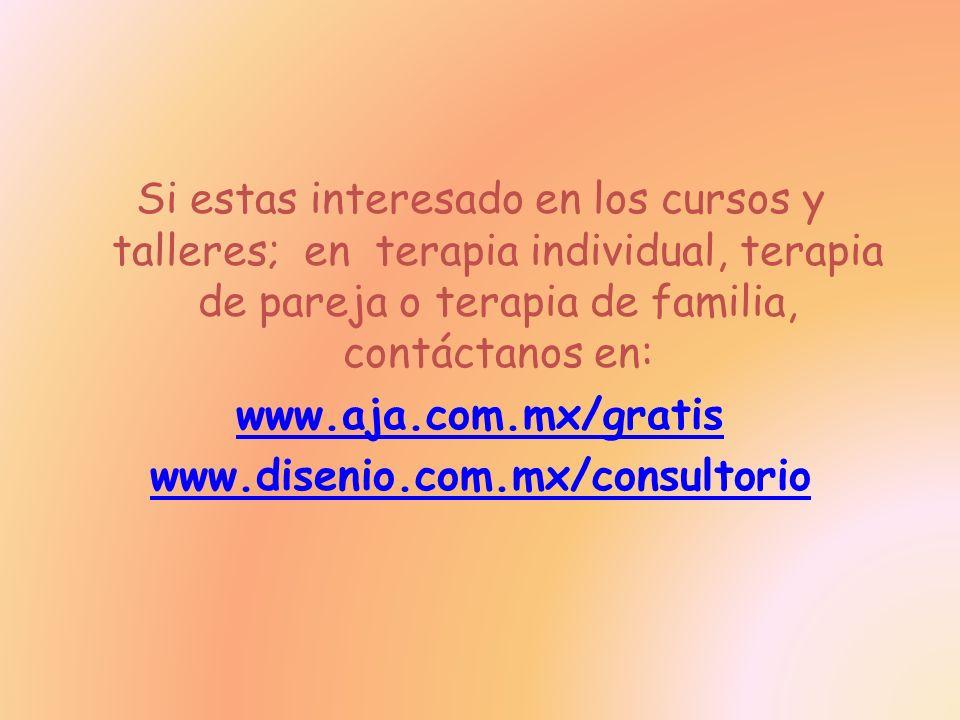 Si estas interesado en los cursos y talleres; en terapia individual, terapia de pareja o terapia de familia, contáctanos en: www.aja.com.mx/gratis www