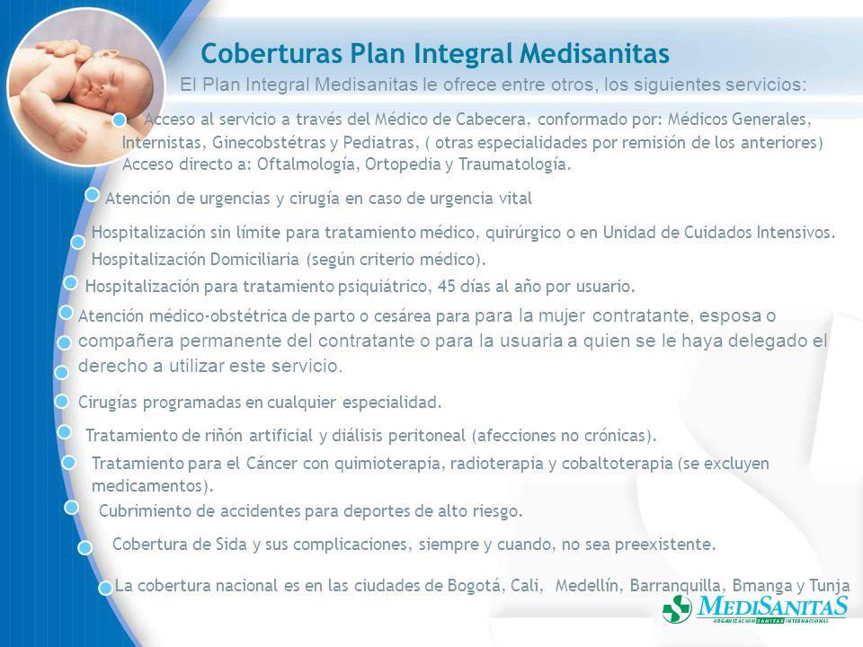 Coberturas Plan Integral Medisanitas El Plan Integral Medisanitas le ofrece entre otros, los siguientes servicios: Acceso al servicio a través del Méd