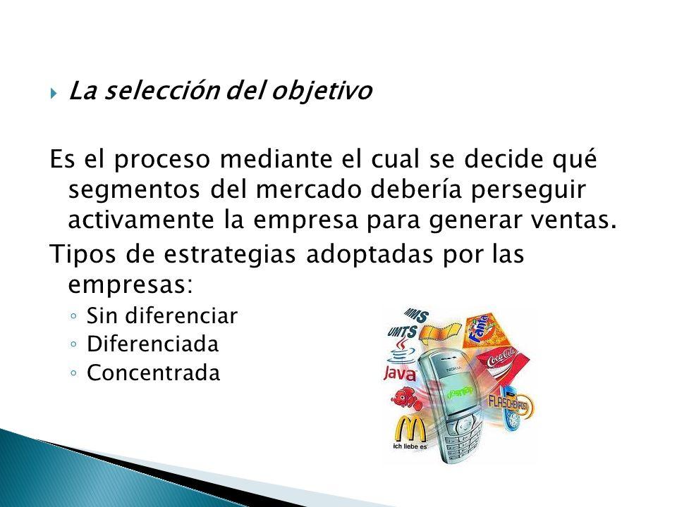 La selección del objetivo Es el proceso mediante el cual se decide qué segmentos del mercado debería perseguir activamente la empresa para generar ventas.