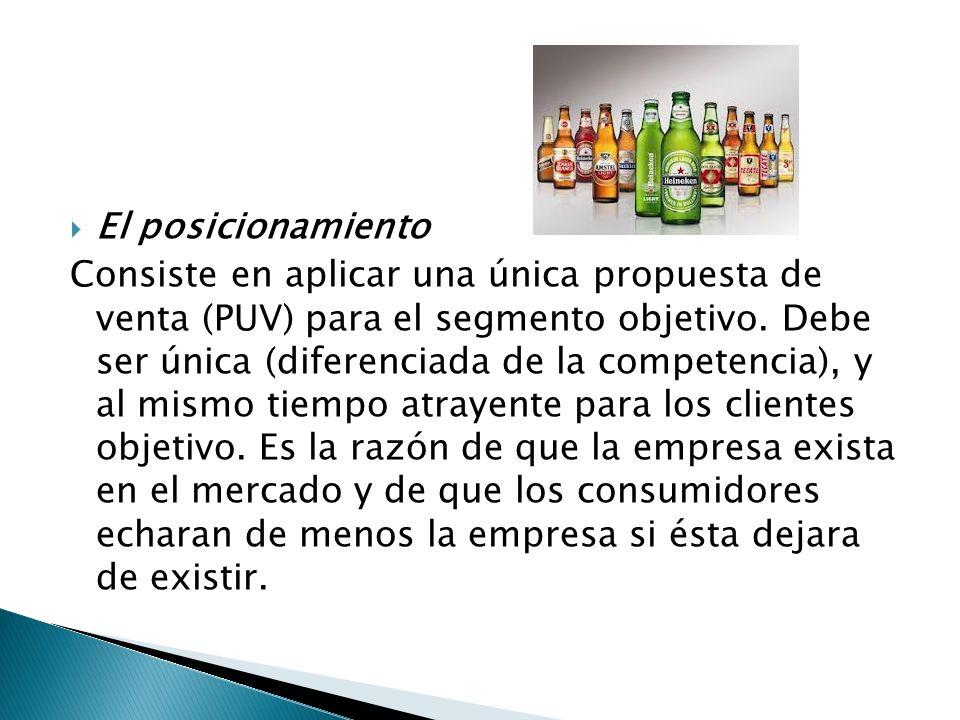 El posicionamiento Consiste en aplicar una única propuesta de venta (PUV) para el segmento objetivo.