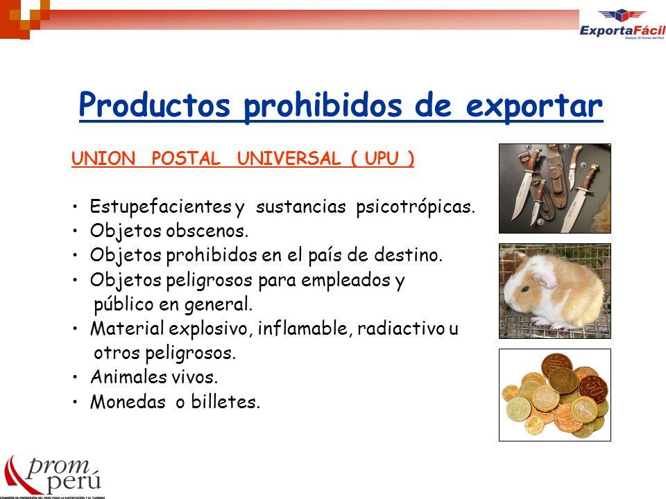 UNION POSTAL UNIVERSAL ( UPU ) Estupefacientes y sustancias psicotrópicas. Objetos obscenos. Objetos prohibidos en el país de destino. Objetos peligro
