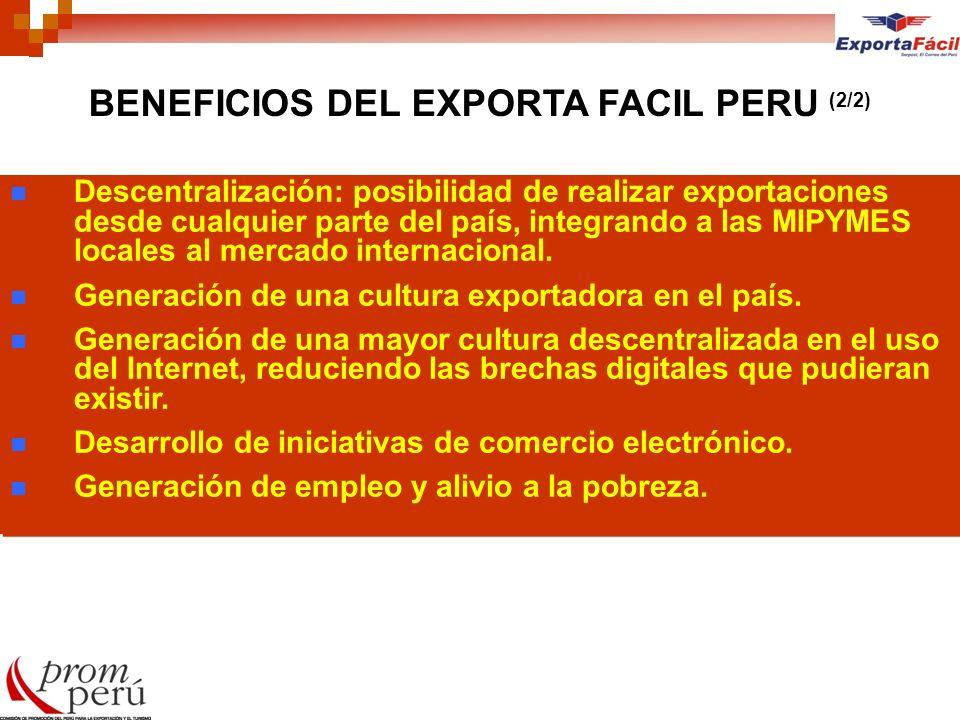 BENEFICIOS DEL EXPORTA FACIL PERU (2/2) Descentralización: posibilidad de realizar exportaciones desde cualquier parte del país, integrando a las MIPY