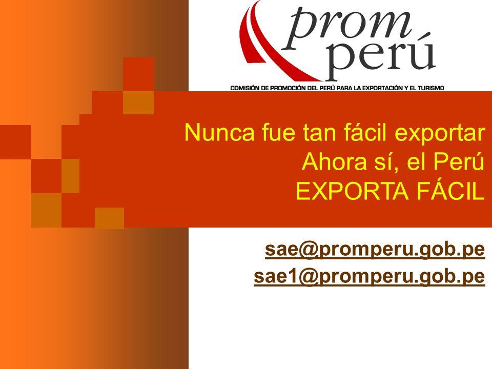 Nunca fue tan fácil exportar Ahora sí, el Perú EXPORTA FÁCIL sae@promperu.gob.pe sae1@promperu.gob.pe