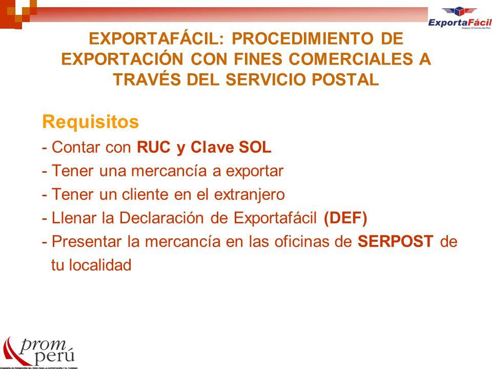 EXPORTAFÁCIL: PROCEDIMIENTO DE EXPORTACIÓN CON FINES COMERCIALES A TRAVÉS DEL SERVICIO POSTAL Requisitos - Contar con RUC y Clave SOL - Tener una merc