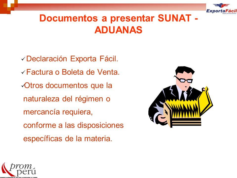 Documentos a presentar SUNAT - ADUANAS Declaración Exporta Fácil. Factura o Boleta de Venta. Otros documentos que la naturaleza del régimen o mercancí