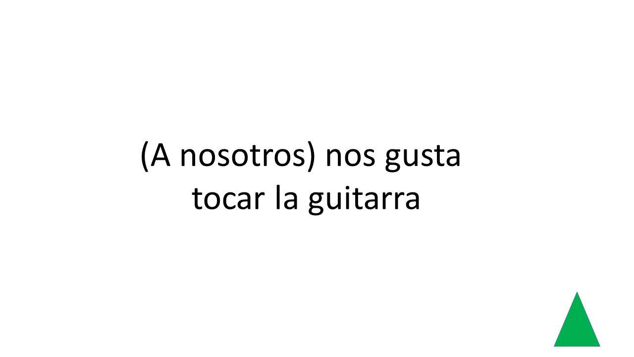 (A nosotros) nos gusta tocar la guitarra