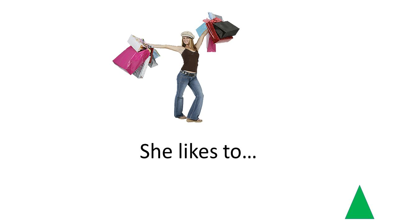 She likes to…