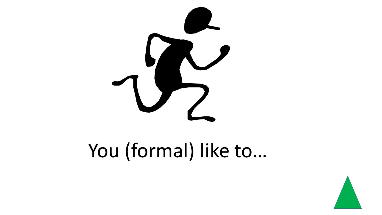 You (formal) like to…