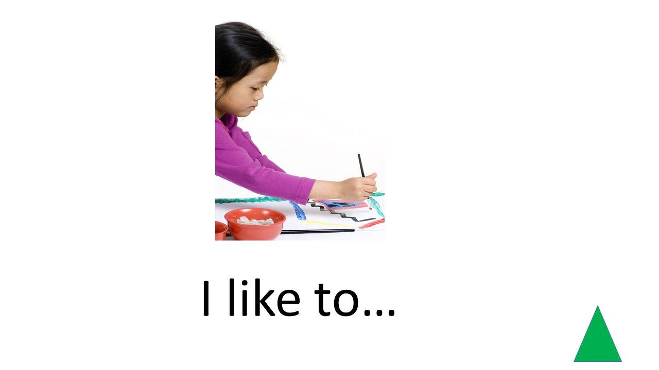 I like to…