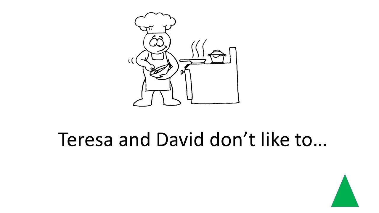 Teresa and David dont like to…