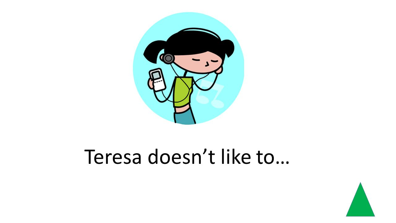 Teresa doesnt like to…