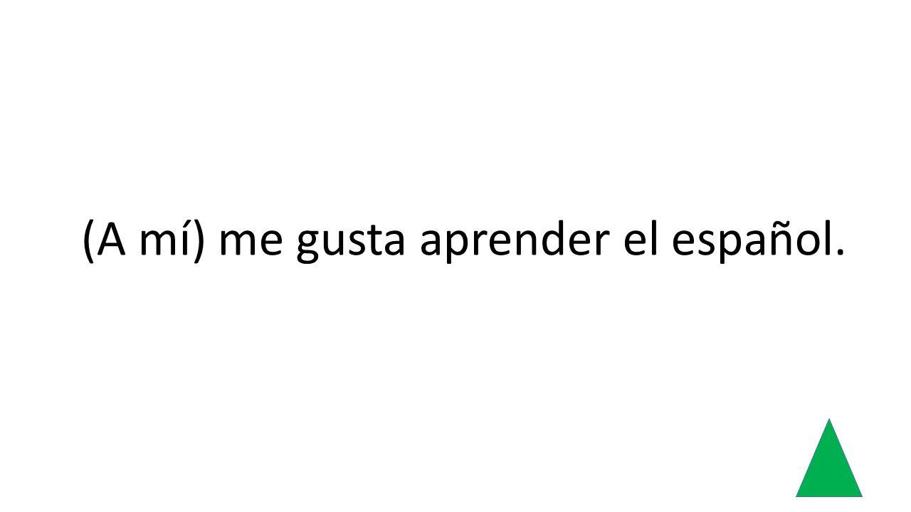 (A mí) me gusta aprender el español.