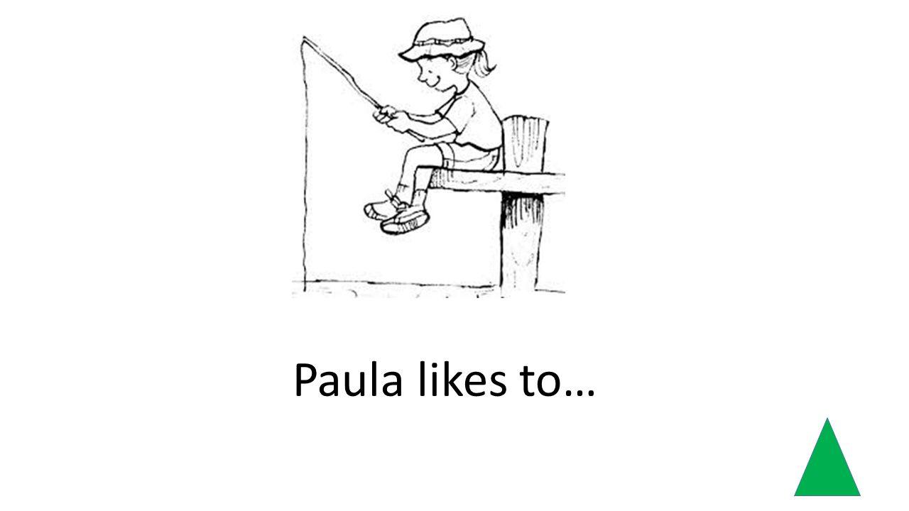 Paula likes to…