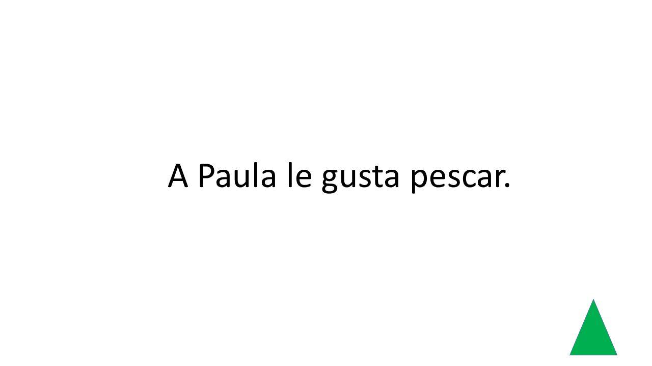 A Paula le gusta pescar.
