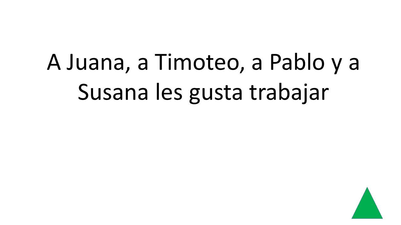 A Juana, a Timoteo, a Pablo y a Susana les gusta trabajar