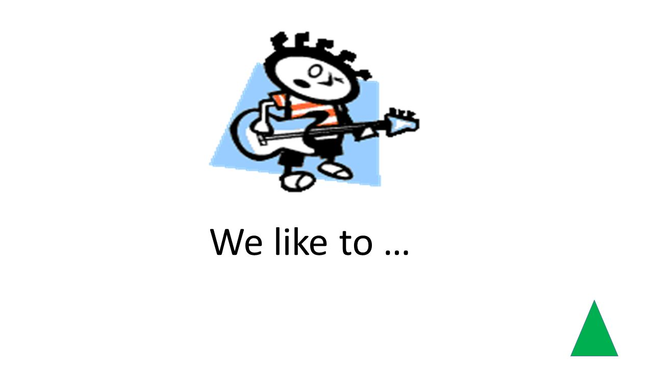 We like to …