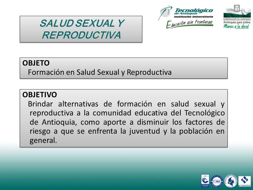 OBJETO Formación en Salud Sexual y Reproductiva OBJETO Formación en Salud Sexual y Reproductiva SALUD SEXUAL Y REPRODUCTIVA OBJETIVO Brindar alternati