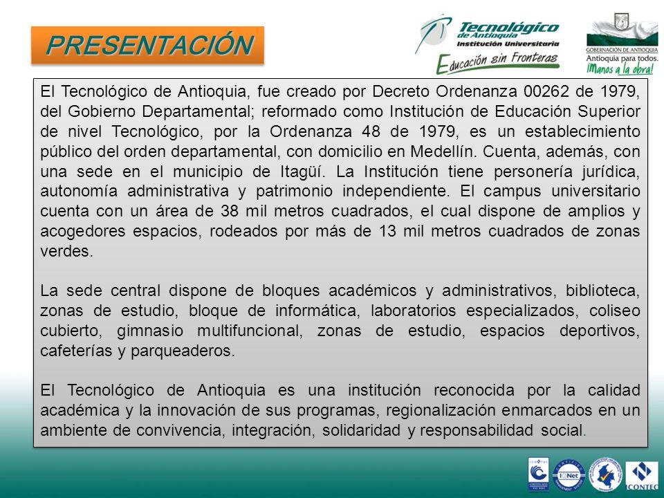 El Tecnológico de Antioquia, fue creado por Decreto Ordenanza 00262 de 1979, del Gobierno Departamental; reformado como Institución de Educación Super