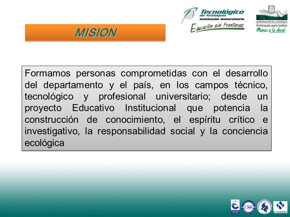 MISIONMISION Formamos personas comprometidas con el desarrollo del departamento y el país, en los campos técnico, tecnológico y profesional universita