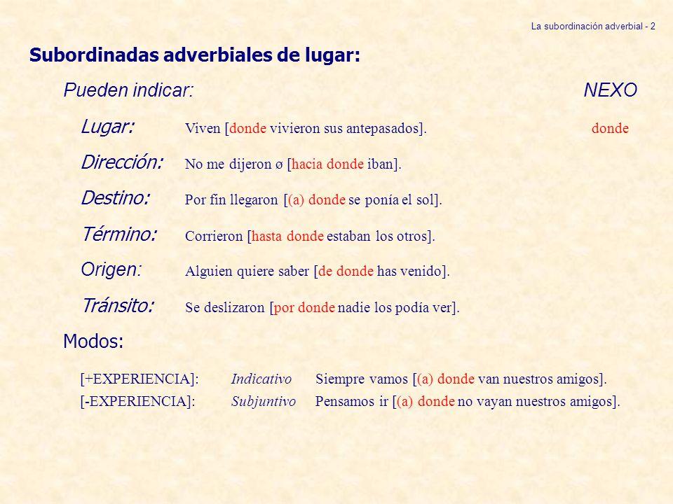 La subordinación adverbial - 13 Otros nexos que expresan finalidad:NEXOS de modo que de modo que Hablará [ de manera que todos lo admiren por su elocuencia].
