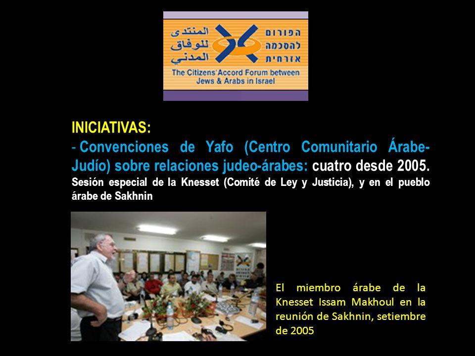 INICIATIVAS: - Convenciones de Yafo (Centro Comunitario Árabe- Judío) sobre relaciones judeo-árabes: cuatro desde 2005. Sesión especial de la Knesset