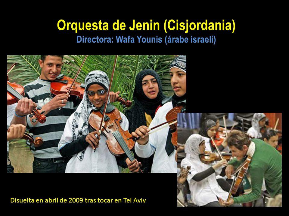 Orquesta de Jenin (Cisjordania) Directora: Wafa Younis (árabe israelí) Disuelta en abril de 2009 tras tocar en Tel Aviv