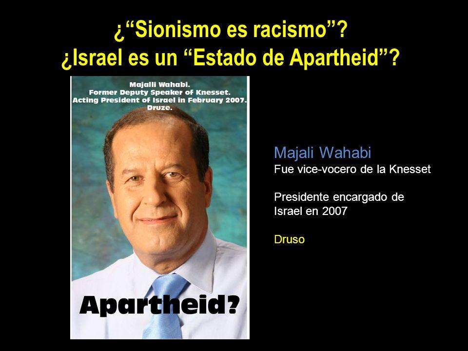 ¿Sionismo es racismo? ¿Israel es un Estado de Apartheid? Majali Wahabi Fue vice-vocero de la Knesset Presidente encargado de Israel en 2007 Druso