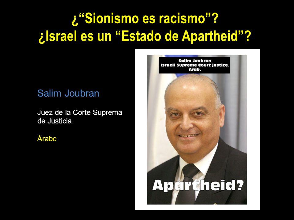 ¿Sionismo es racismo? ¿Israel es un Estado de Apartheid? Salim Joubran Juez de la Corte Suprema de Justicia Árabe