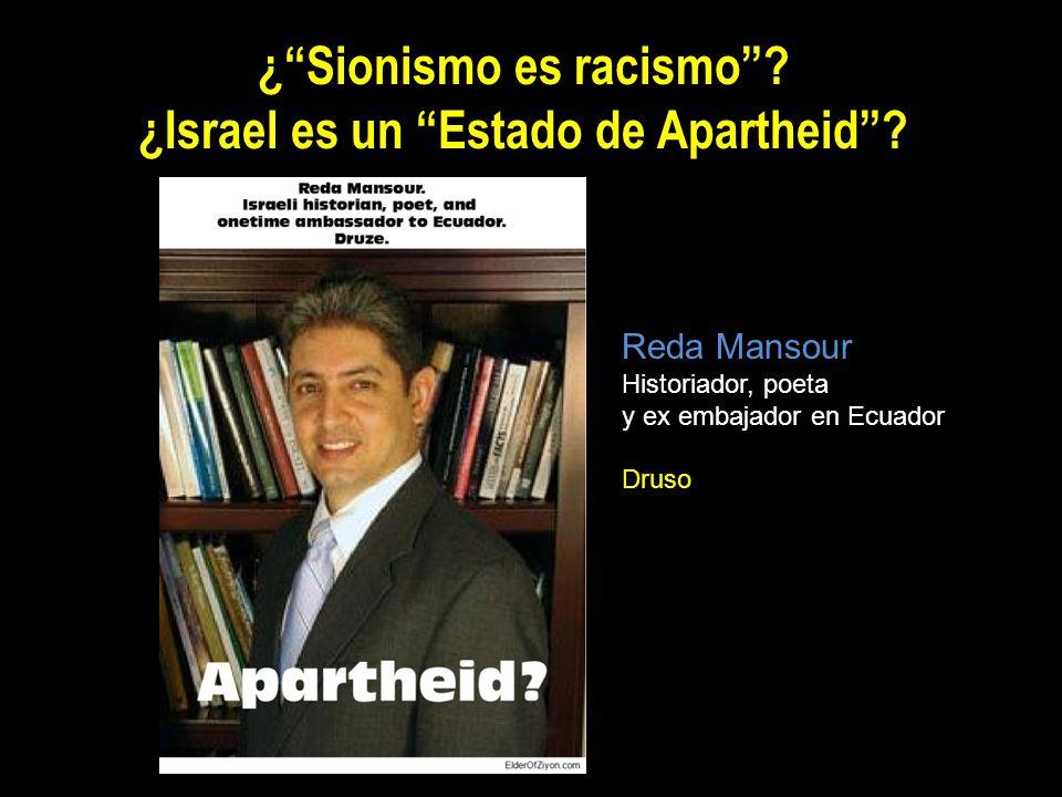 ¿Sionismo es racismo? ¿Israel es un Estado de Apartheid? Reda Mansour Historiador, poeta y ex embajador en Ecuador Druso
