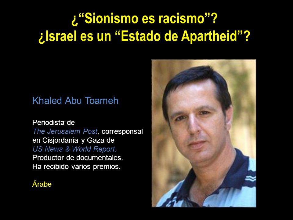¿Sionismo es racismo? ¿Israel es un Estado de Apartheid? Khaled Abu Toameh Periodista de The Jerusalem Post, corresponsal en Cisjordania y Gaza de US