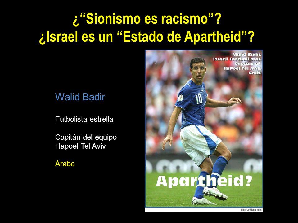 ¿Sionismo es racismo? ¿Israel es un Estado de Apartheid? Walid Badir Futbolista estrella Capitán del equipo Hapoel Tel Aviv Árabe