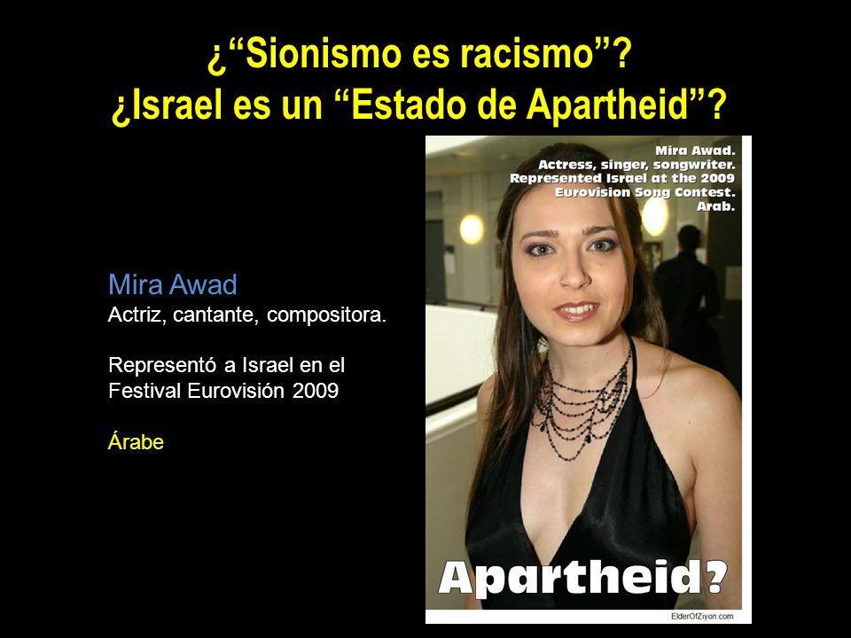 ¿Sionismo es racismo? ¿Israel es un Estado de Apartheid? Mira Awad Actriz, cantante, compositora. Representó a Israel en el Festival Eurovisión 2009 Á