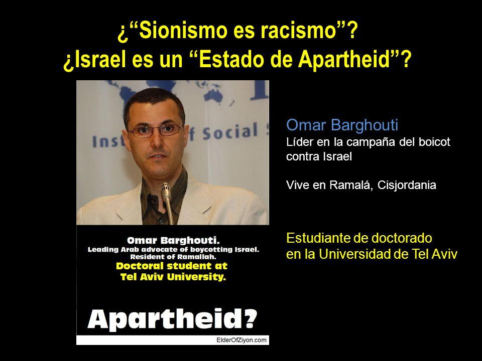 ¿Sionismo es racismo? ¿Israel es un Estado de Apartheid? Omar Barghouti Líder en la campaña del boicot contra Israel Vive en Ramalá, Cisjordania Estud