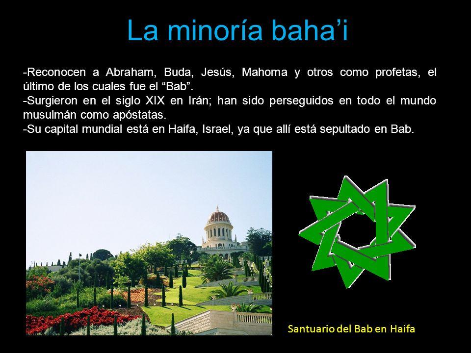 La minoría bahai -Reconocen a Abraham, Buda, Jesús, Mahoma y otros como profetas, el último de los cuales fue el Bab. -Surgieron en el siglo XIX en Ir