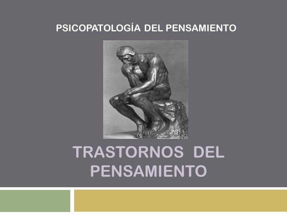 TRASTORNOS DEL PENSAMIENTO PSICOPATOLOGÍA DEL PENSAMIENTO