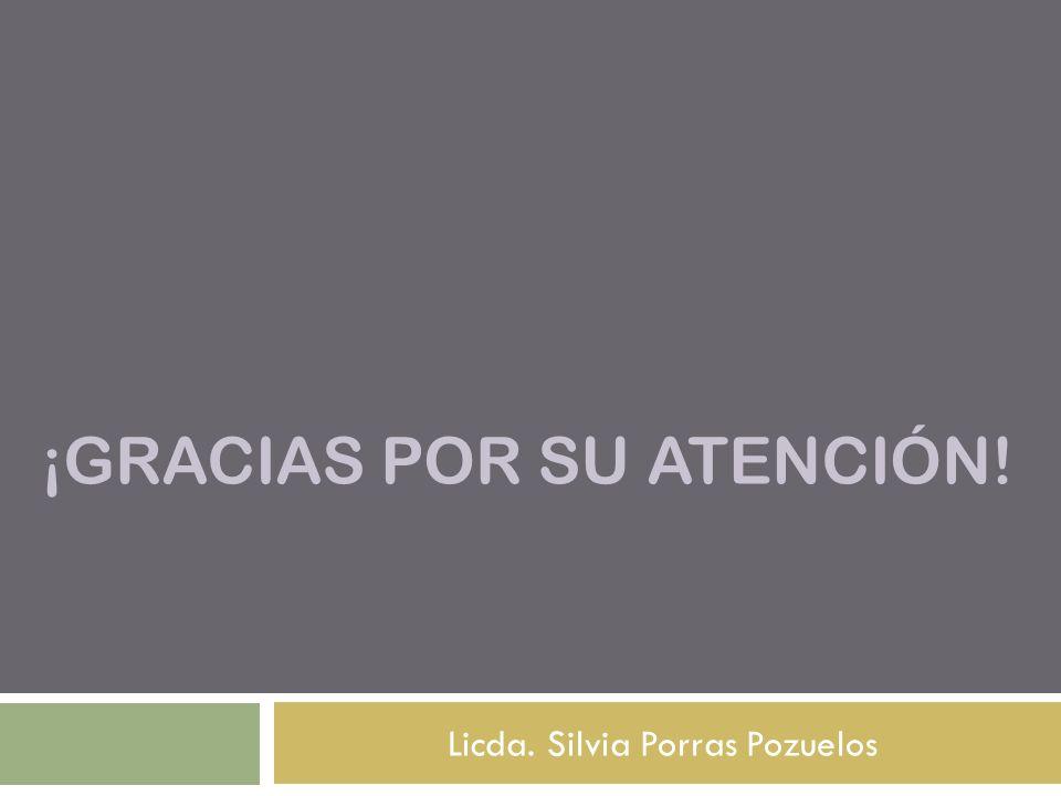 ¡GRACIAS POR SU ATENCIÓN! Licda. Silvia Porras Pozuelos