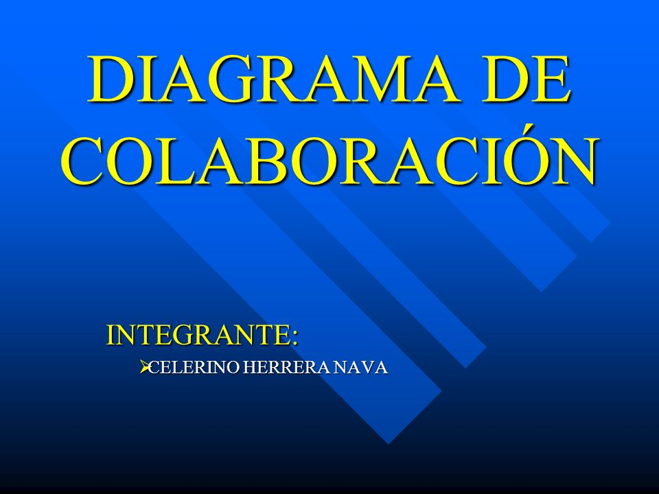 DIAGRAMA DE COLABORACIÓN INTEGRANTE: CELERINO HERRERA NAVA CELERINO HERRERA NAVA