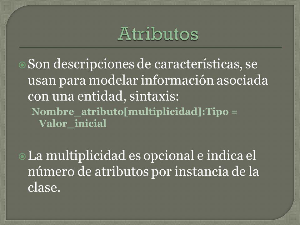 Son descripciones de características, se usan para modelar información asociada con una entidad, sintaxis: Nombre_atributo[multiplicidad]:Tipo = Valor