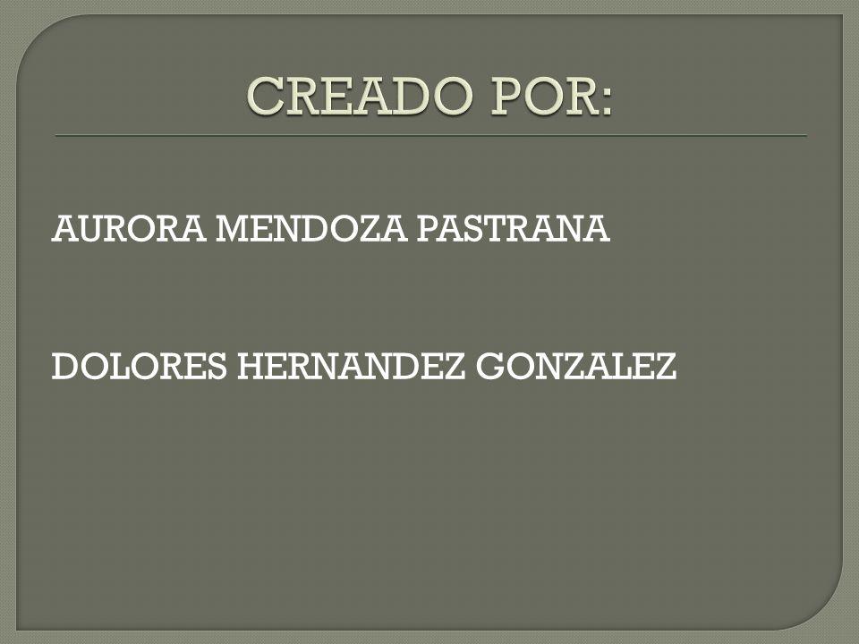 AURORA MENDOZA PASTRANA DOLORES HERNANDEZ GONZALEZ